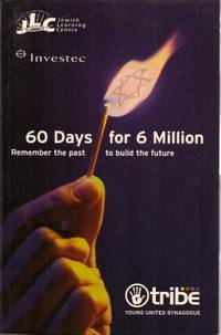 60 DAYS FOR 6 MILLION : Remember the Past to Build the Future