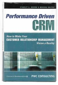 Performance Driven CRM How to Make Your Customer Relationship Management  Vision a Reality