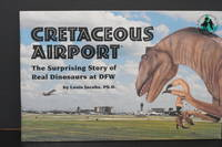 image of Cretaceous Airport; The Surprising Story of Dinosaurs at DFW