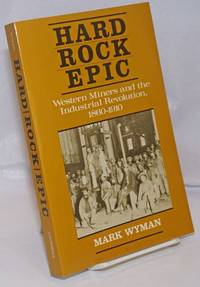 image of Hard rock epic; Western miners and the industrial revolution, 1860-1910