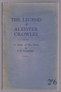The Legend Of Aleister Crowley : A Study of the Facts By P.R. Stephensen