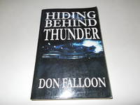 Hiding Behind Thunder by Don Falloon - Paperback - Signed - 2011 - from Paradise Found Books and Biblio.com