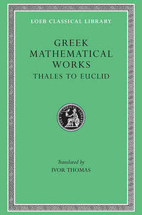 Greek Mathematical Works: Selections: v. 1: From Thales to Euclid
