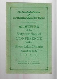 The Canada Conference of the Wesleyan Methodist Church Minutes of the  Sixty-First Annual Conference Held At Silver Lake, Ontario August 23 to 27  1958