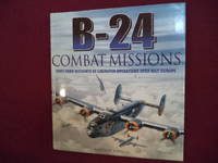 B-24 Combat Missions. First-Hand Accounts of Liberator Operations Over Nazi Europe.