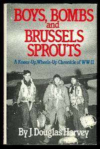 image of BOYS, BOMBS AND BRUSSELS SPROUTS:  A KNEES-UP, WHEELS-UP CHRONICLE OF WWII.