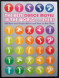The Best Dance Moves in the World ... Ever!: 100 New and Classic Moves and How to Bust Them