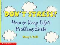 Don't Stress! : How to Keep Life's Problems Little