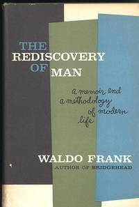 The Rediscovery of Man : a Memoir and a Methodology of Modern Life [Spectrograph of European Man -- Climax of Europe -- Fall of Knowledge, Rise of Faiths -- The Collective Egoisms -- Man Beyond Mechanism -- Nescience and the Person etc]