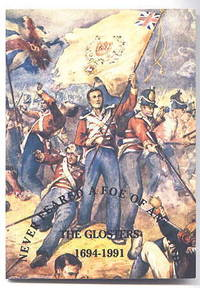 """A SHORT HISTORY OF THE GLOUCESTERSHIRE REGIMENT 1694-1990.  """"NEVER FEARED A FOE OF ANY KIND..."""