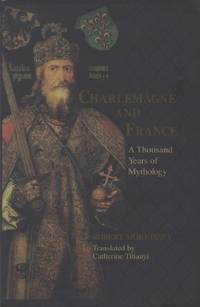 Charlemagne and France_ A Thousand Years of Mythology