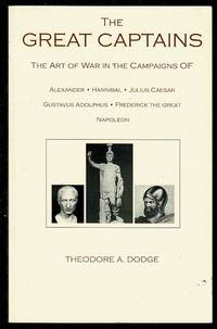 image of The Great Captains: The Art of War in the Campaigns of Alexander, Hannibal, Julius Caesar, Gustavus Adolphus, Frederick the Great and Napoleon