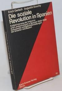 Die Soziale Revolution in Spanien: Kollektivierung der Industrie und Landwirtschaft in Spanien 1936-1939 : Dokumente und Selbstdarstellungen der Arbeiter und Bauern