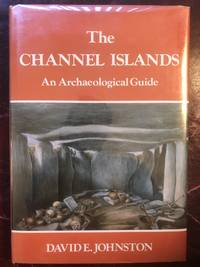 The Channel Islands: An Archaeological Guide by  David E Johnston - First Edition - 1981 - from Three Geese In Flight Celtic Books (SKU: 013993)