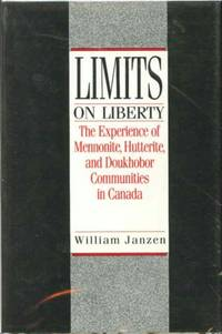 LIMITS ON LIBERTY: The Experience of Mennonite, Hutterite and Doukhobor Communities in Canada by  William Janzen - First Edition - 1990 - from Well Read Books (SKU: 003370)
