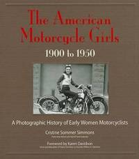The American Motorcycle Girls, 1900-1950 by Cristine Sommer Simmons - First Edition - from S. Bernstein & Co.  and Biblio.com