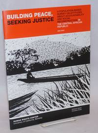 image of Building Peace, Seeking Justice: A Population-based Survey on Attitudes about Accountability and Social Reconstruction in the Central African Republic