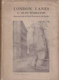 London Lanes. Illustrated with forty pencil drawings by the author.