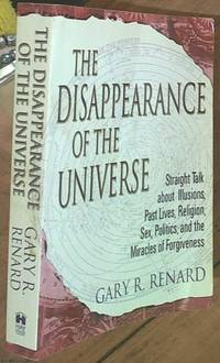 image of The Disappearance of the Universe; Straight Talk About Illusions, Past Lives, Religion, Sex, Politics, and the Miracles of Forgiveness