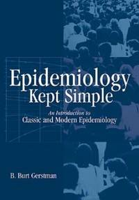 Epidemiology Kept Simple : An Introduction to Traditional and Modern Epidemiology