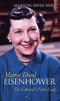 Mamie Doud Eisenhower: The General's First Lady