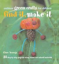 image of Find It, Make It: Outdoor Green Crafts for Children