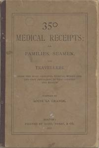 350 Medical Receipts: for families, seamen, and travellers [sic]. From the most approved medical works and the best physicians in this country and Europe. Compiled by Louis La Grange