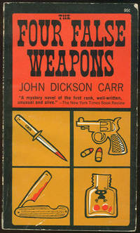 FOUR FALSE WEAPONS Being the Return of Bencolin, Carr, John Dickson