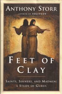 Feet of Clay: Saints, Sinners and Madman, A Study of Gurus