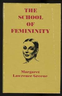 image of THE SCHOOL OF FEMININITY.  A BOOK FOR AND ABOUT WOMEN AS THEY ARE INTERPRETED THROUGH FEMININE WRITERS OF YESTERDAY AND TODAY.