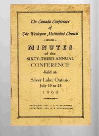 The Canada Conference of the Wesleyan Methodist Church Minutes of the  Sixty-First Annual Conference Held At Silver Lake, Ontario July 19 to 25  1960
