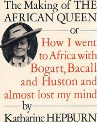 image of The Making of the African Queen or How I Went to Africa With Bogart, Bacall, and Huston and Almost Lost My Mind