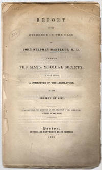 Report of the evidence in the case of John Stephen Bartlett, M.D. versus the Mass. Medical Society, as given before a committee of the Legislature, at the session of 1839.