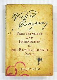 image of Wicked Company Freethinkers and Friendship in Pre-Revolutionary Paris