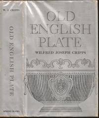 Old English Plate: Ecclesiastical, Decorative, and Domestic: Its Makers and Marks