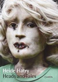 Heide Hatry: Heads and Tales