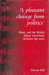 image of A Pleasant Change from Politics Music and the British Labour Movement  Beetween the Wars