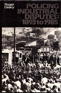 Policing Industrial Disputes 1893-1985 by Roger Geary - 1st Edition - 1985 - from Adelaide Booksellers (SKU: BIB2982)