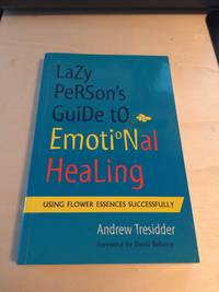 image of Lazy Person's Guide to Emotional Healing: Using Flower Essences Successfully