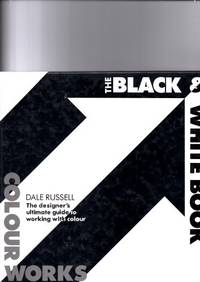 Colourworks: Black and White Book: The Designer's Ultimate Guide to Working with Colour