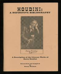 Houdini: A Definitive Bibliography: A Description of the Literary Works of  Harry Houdini