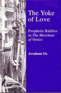 The Yoke of Love. Prophetic Riddles in The Merchant of Venice.
