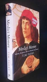 Medici Money: Banking, metaphysics and art in fifteenth-century   SIGNED by Tim Parks - Hardcover - Signed - 2005 - from Denton Island Books (SKU: dscf10284)