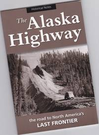 The Alaska Highway:  The Road to North America's Last Frontier  -(Historical Notes series)-
