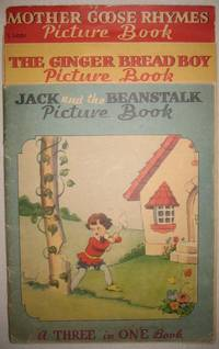 A Three in One Book: Jack and the Beanstalk Picture Book, The Ginger Bread Boy Picture Book, Mother Goose Rhymes Picture Book