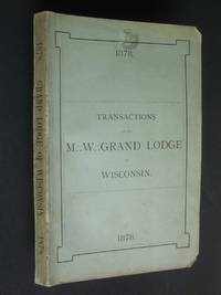 Proceedings of the M. W. Grand Lodge of Free and Accepted Masons of the State of Wisconsin,...Evansville...Waupaca...Mineral Point... and at the 34th Grand Annual Communication Held at Milwaukee, June 11th, 12th and 13th, A.D. 1878, A.L. 5878. by anonymous - Paperback - First Edition - 1878 - from Bookworks (SKU: r0742)