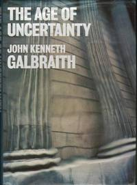 The Age of Uncertainty by John Kenneth Galbraith  - First Edition  - 1977  - from Mr Pickwick's Fine Old Books (SKU: 6262)