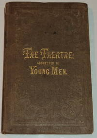 THE THEATRE: ITS PERNICIOUS TENDENCY. Addressed to Young Men.