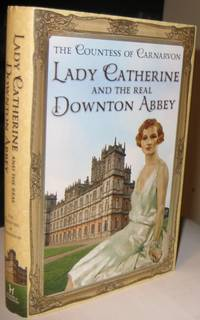 Lady Catherine and the Real Downton Abbey  -(SIGNED)-