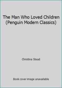 image of The Man Who Loved Children (Penguin Modern Classics)